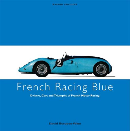9780711033696: FRENCH RACING BLUE: Drivers, Cars and Triumphs of French Motor Racing (Racing Colours)