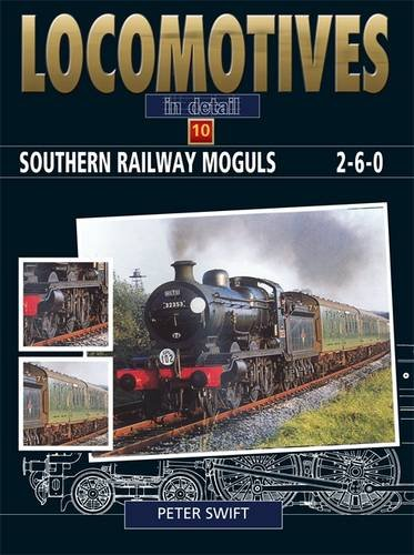 LOCOMOTIVES IN DETAIL 10: Southern Railway Moguls: Swift, Peter