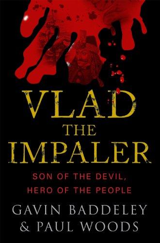 Vlad the Impaler Son of the Devil, Hero of the People: Baddeley, Gavin & Paul Woods