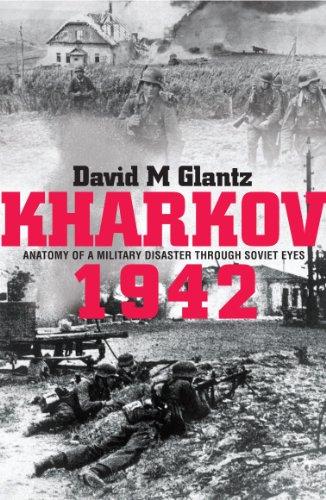 9780711034686: Kharkov 1942: Anatomy of a Military Disaster Through Soviet Eyes