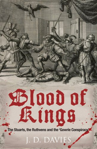 Blood of Kings - the Stuarts, the Ruthvens and the Gowrie Conspiracy