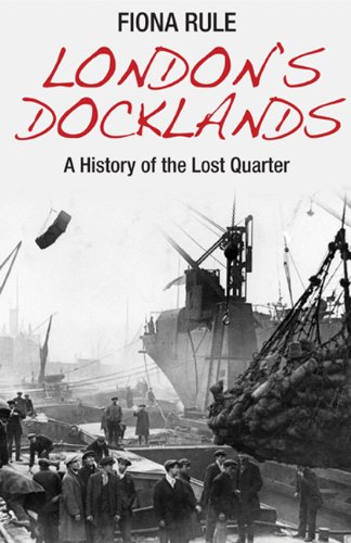 9780711037168: London's Docklands: A History of the Lost Quarter