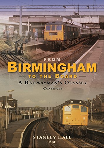 From Birmingham to the Board: A Railwayman's Odyssey Continues: Hall, Stanley