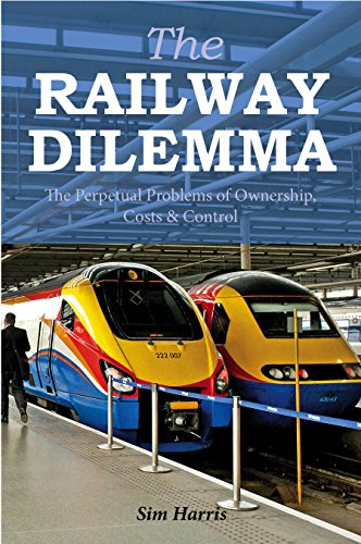 9780711038356: The Railway Dilemma: The Perpetual Problems of Ownership, Costs and Control