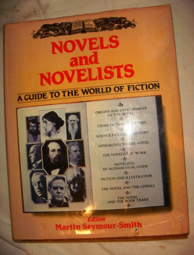 Novels and Novelists: A Guide to the World of Fiction: Seymour-Smith