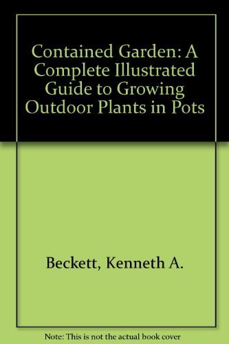 9780711202689: Contained Garden: A Complete Illustrated Guide to Growing Outdoor Plants in Pots