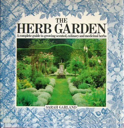 9780711203884: The Herb Garden: A Complete Guide to Growing Scented, Culinary and Medicinal Herbs