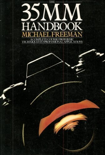 9780711204904: The 35 MM Handbook : A Complete Course From Basic Techniques to Professional Applications