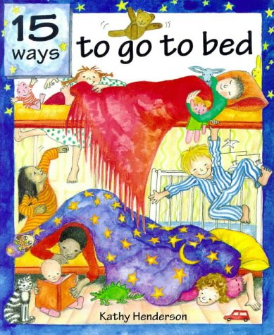 15 Ways to Go to Bed: Henderson, Kathy