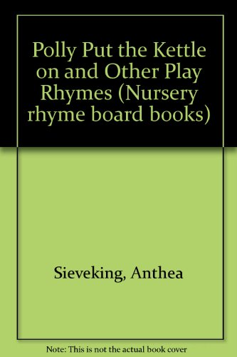 9780711206755: Polly Put the Kettle on and Other Play Rhymes (Nursery rhyme board books)