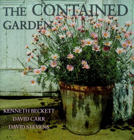 9780711207424: The Contained Garden: The Complete Guide to Growing Outdoor Plants in Pots