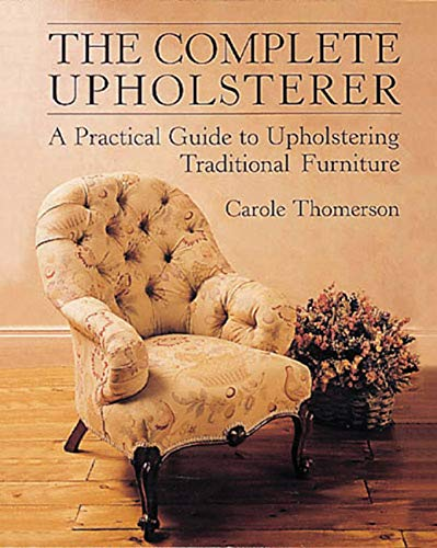 The Complete Upholsterer: A Pratical Guide to Upholstering Traditional Furniture (Practical Guide...