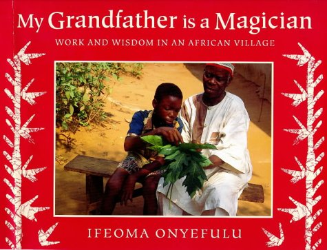 9780711212114: My Grandfather is a Magician: Work and Wisdom in an African Village