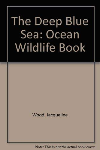 9780711212145: The Deep Blue Sea: Ocean Wildlife Book