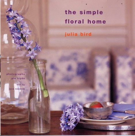 The Simple Floral Home (9780711216013) by Bird, Julia; Tryde, Pia