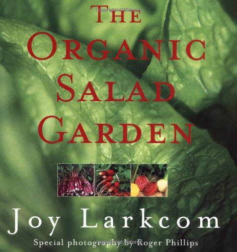 The Organic Salad Garden: Larkcom, Joy