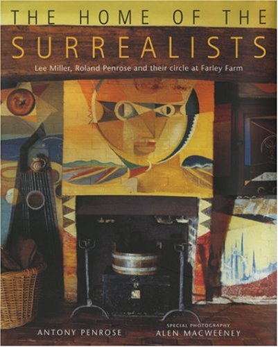 9780711217263: The Home of the Surrealists: Lee Miller, Roland Penrose and their circle at Farley Farm