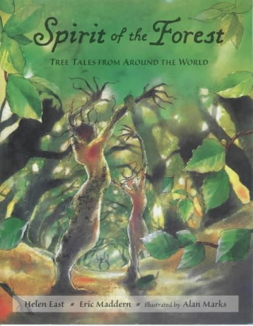 Spirit of the Forest: Tree Tales from Around the World: Maddern, Eric, East, Helen