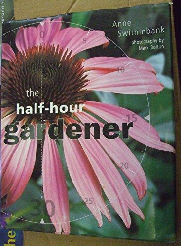 The Half-hour Gardener: Swithinbank, Anne