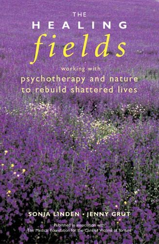 HEALING FIELDS Working with Psychotherapy and Nature to Rebuild Shattered Lives