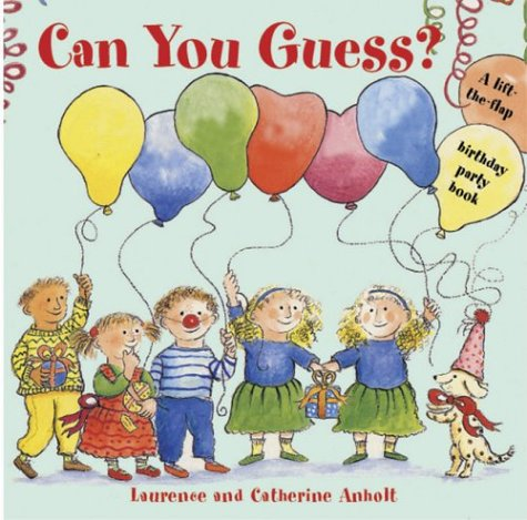 Can You Guess?: A Lift the Flap Book: Anholt, Catherine, Anholt, Laurence