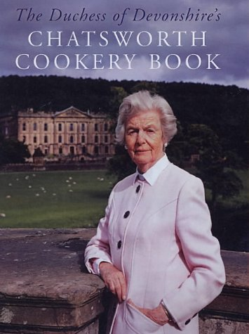 The Duchess of Devonshire's Chatsworth Cookery Book: Devonshire, Dowager Duchess