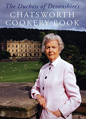 The Duchess of Devonshires Chatsworth Cookbook: Devonshire, Deborah Cavendish,Duchess