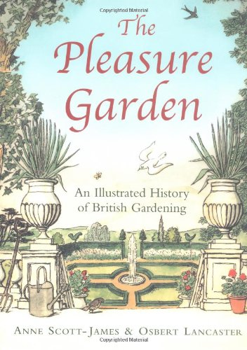 9780711223608: The Pleasure Garden: An Illustrated History of British Gardening