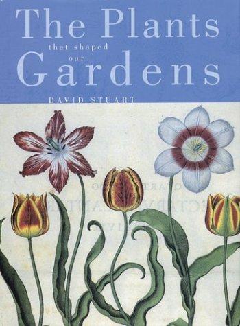 Plants That Shaped Our Gardens: Stuart, David C.