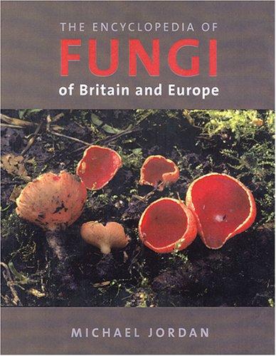 Encyclopedia of Fungi: of Britain and Europe: Jordan, Michael