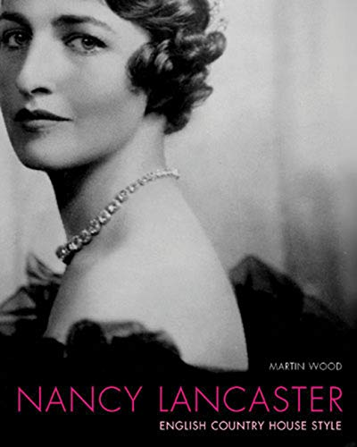Nancy Lancaster - English Country House Style: Wood, Martin