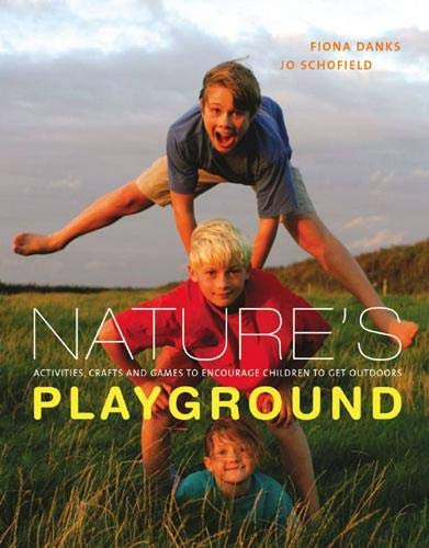 9780711224919: Nature's Playground: Activities, Crafts and Games to Encourage Children to get Outdoors: Activities, Crafts and Games to Encourage Your Children to Enjoy the Great Outdoors