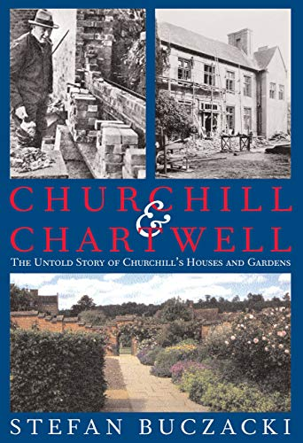 Churchill and Chartwell: The Untold Story of Churchill's Houses and Gardens: Stefan Buczacki