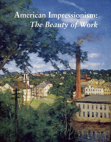 American Impressionism: The Beauty of Work: Larkin, Susan G.