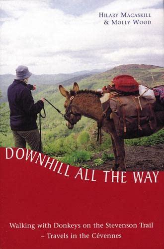 Downhill All the Way: Walking with Donkeys on the Stevenson Trail: Hilary Macaskill