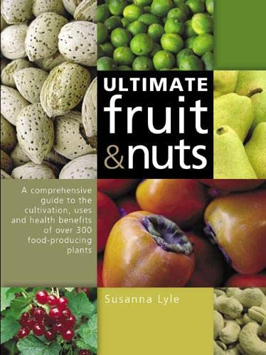 The Ultimate Fruit and Nuts: A Comprehensive: Lyle, Susanna