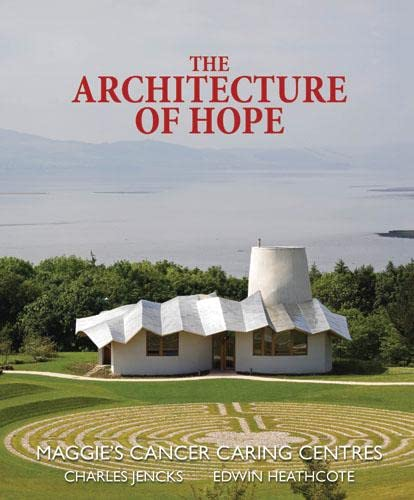 9780711225978: The Architecture of Hope: Maggie's Cancer Caring Centres