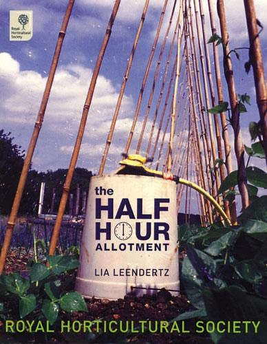 Royal Horticultural Society The Half-Hour Allotmen: The Half Hour Allotment: Leendertz, Lia