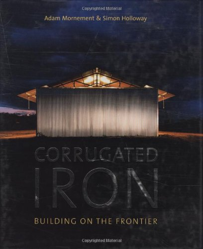 Corrugated Iron: Building on the Frontier: Simon Holloway, Adam