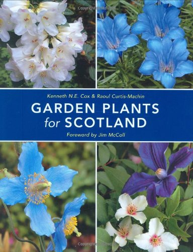 Garden Plants for Scotland: A Guide for the Scottish Gardener (071122675X) by Cox, Kenneth; Curtis-Machin, Raoul