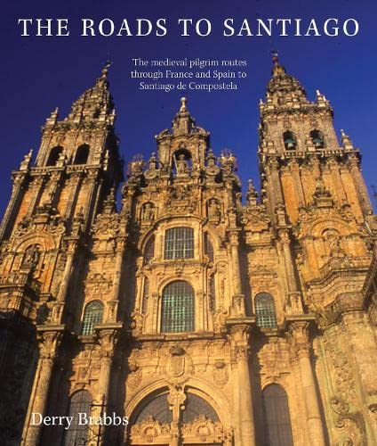 9780711227064: The Roads to Santiago: The Medieval Pilgrim Routes Through France and Spain to Santiago de Compostela