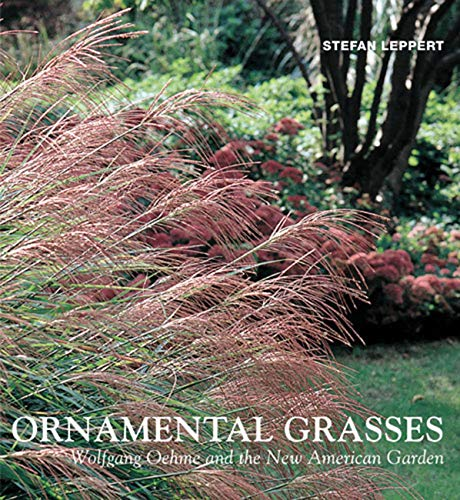 Ornamental Grasses: Wolfgang Oehme and the New: Leppert, Stefan