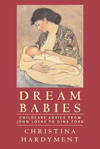9780711227996: Dream Babies: Childcare Advice from John Locke to Gina Ford