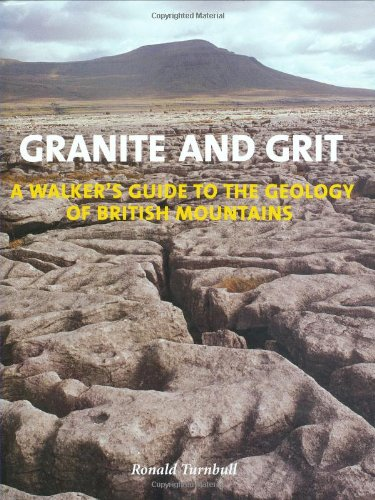 9780711229143: Granite and Grit: A Walker's Guide to the Geology of British Mountains