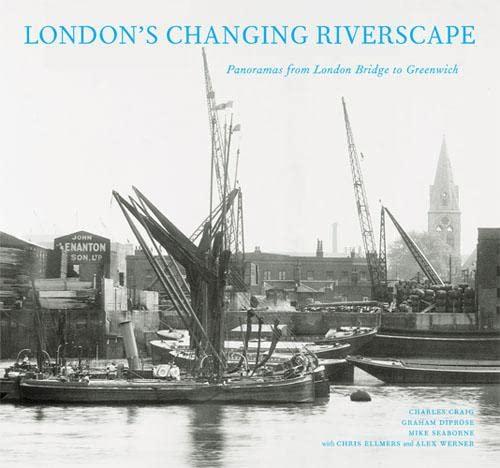London's Changing Riverscape: Panoramas from London Bridge to Greenwich: Diprose, Graham