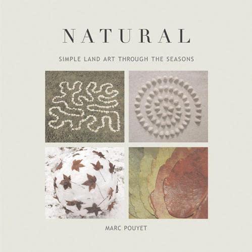 Natural: Simple Land Art Through the Seasons: Pouyet, Marc