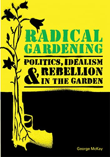 9780711230309: Radical Gardening: Politics, Idealism and Rebellion in the Garden