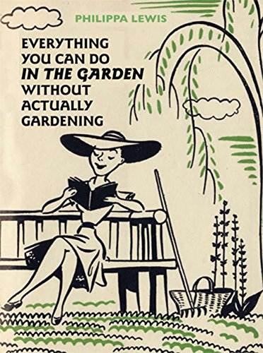 9780711230378: Everything You Can Do in the Garden Without Actually Gardening