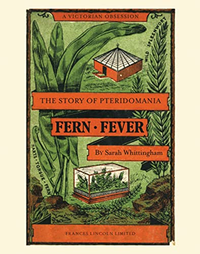 Fern Fever: The Story of Pteridomania: Whittingham, Sarah