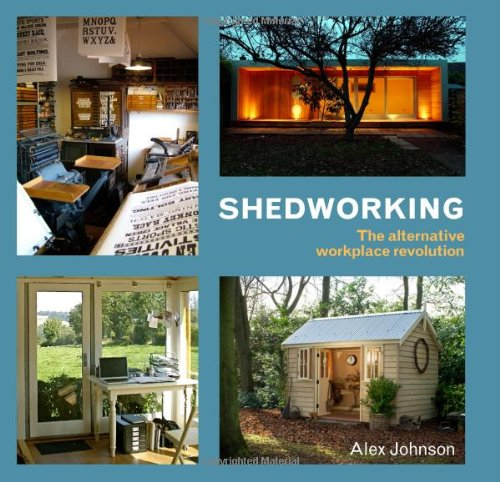 9780711230828: Shedworking: The Alternative Workplace Revolution